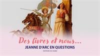 Des Livres et Nous : Jeanne d'Arc en questions