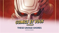COMICS ET VOUS : These Savage Shores