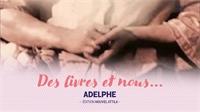 Entrez dans le monde d'Adelphe